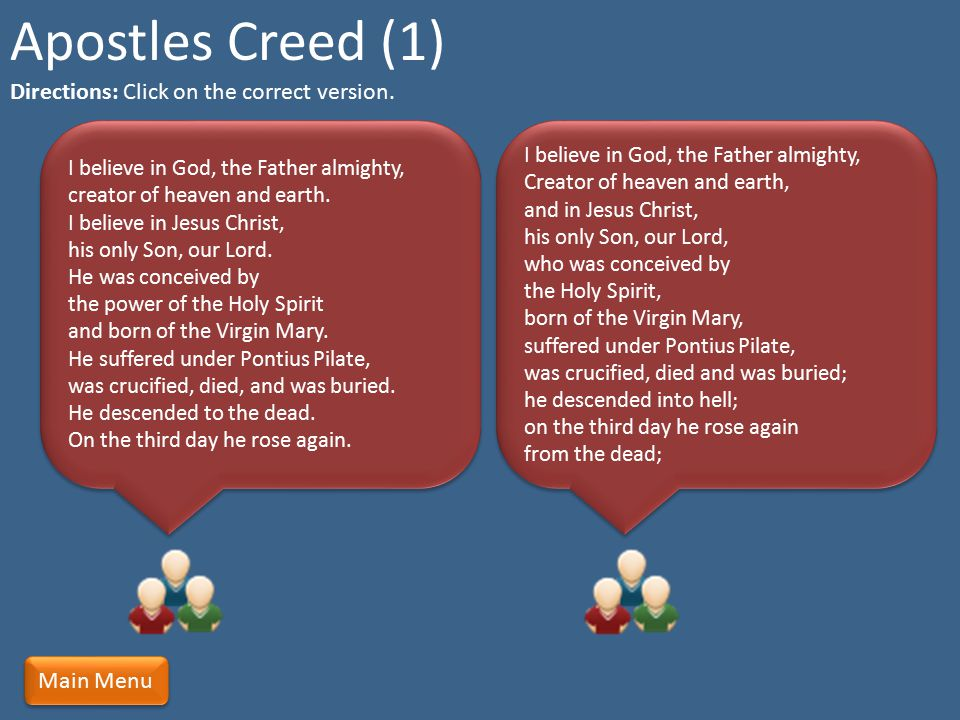 Apostles Creed (1) Directions: Click on the correct version. Main Menu