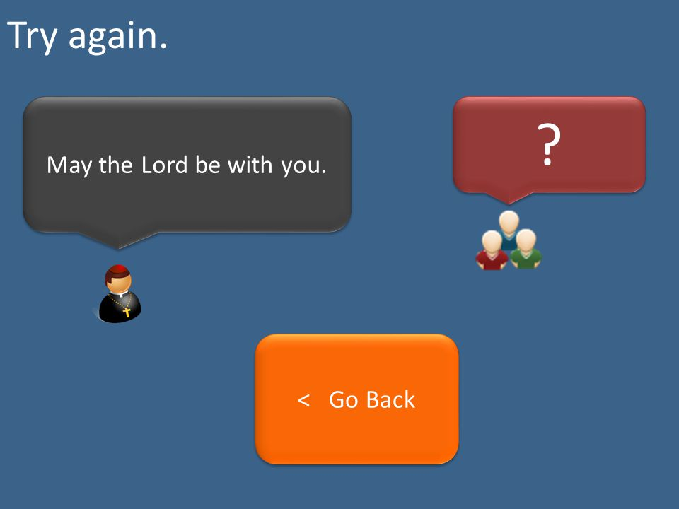 Try again. May the Lord be with you. < Go Back