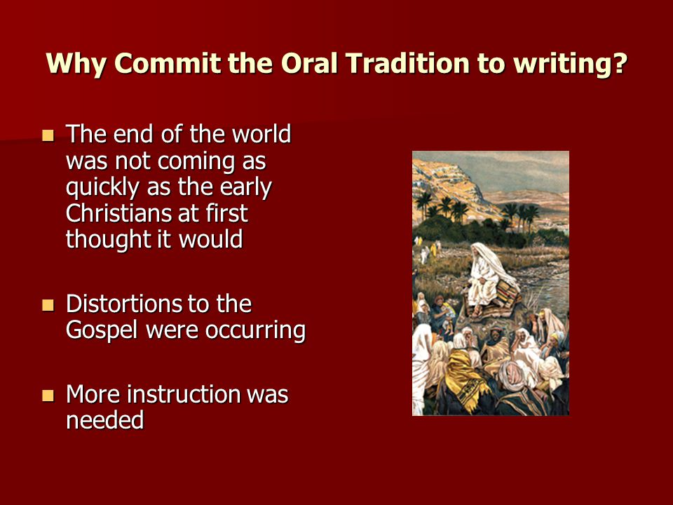 Why Commit the Oral Tradition to writing