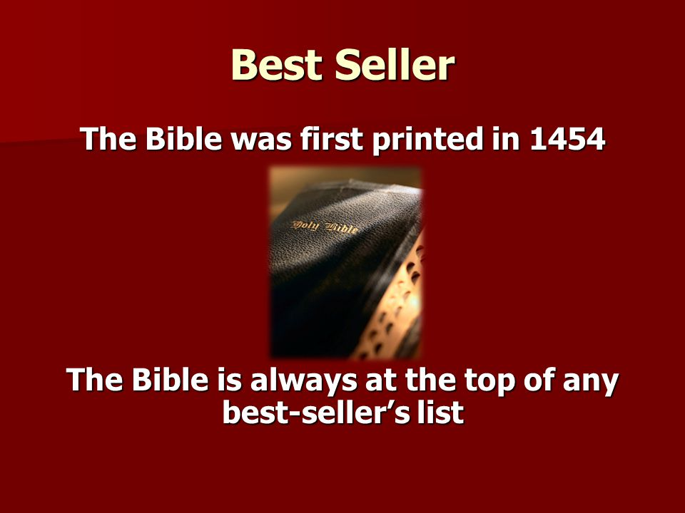 Best Seller The Bible was first printed in 1454 The Bible is always at the top of any best-seller's list