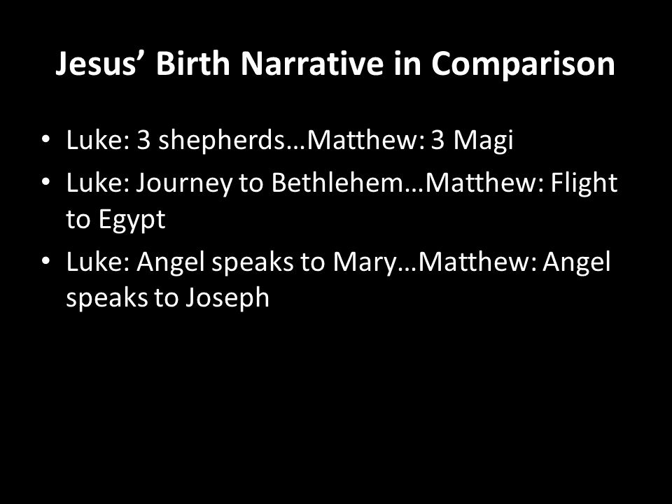 """compare the birth of jesus in matthew and luke Luke's gospel is an attempt, in his own words, to put in a place """"an orderly account"""" of the birth, ministry, life, death and resurrection of jesus luke wrote his gospel primarily for a gentile audience and focuses on the traditionally marginalized and neglected groups in first century mediterranean societies."""