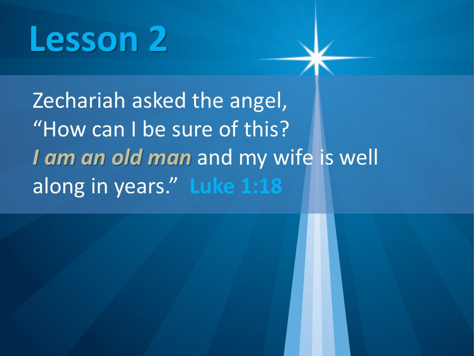 Lesson 2 Zechariah asked the angel, How can I be sure of this