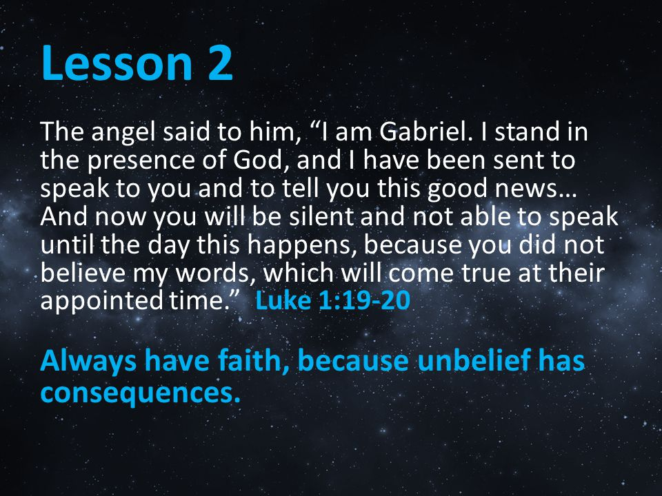 Lesson 2 Always have faith, because unbelief has consequences.