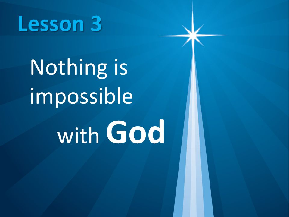 Lesson 3 Nothing is impossible with God