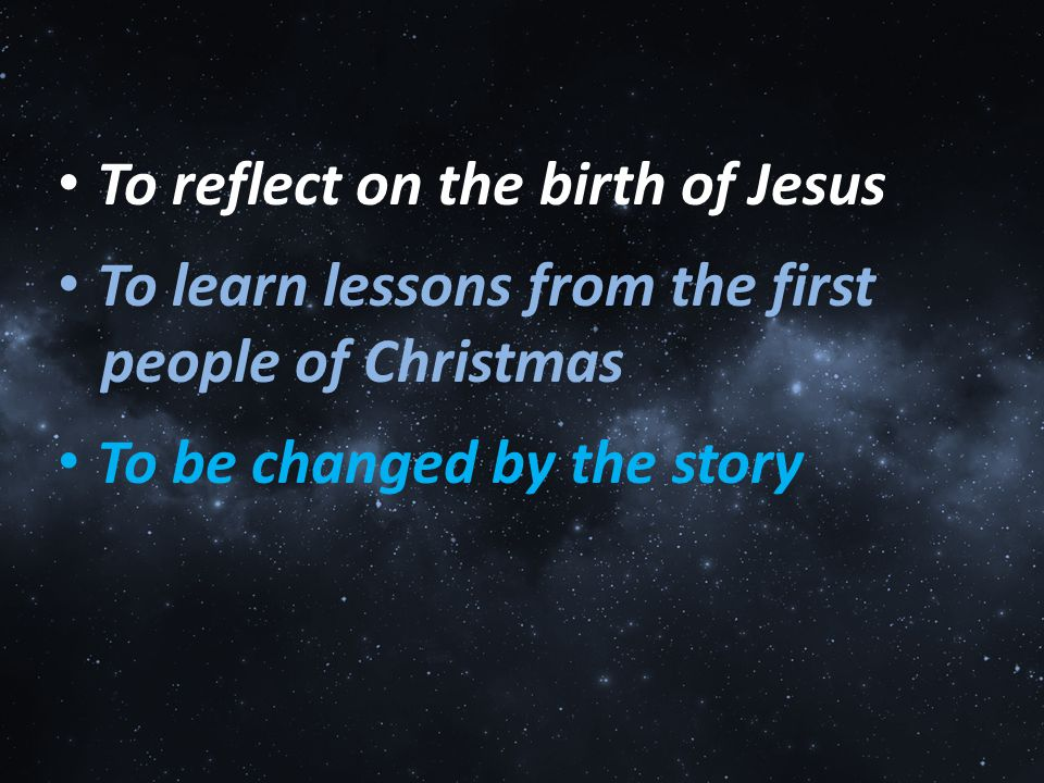 To reflect on the birth of Jesus