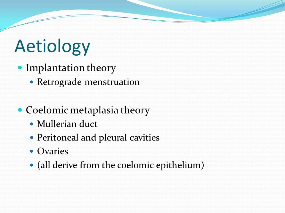 Aetiology Implantation theory Coelomic metaplasia theory