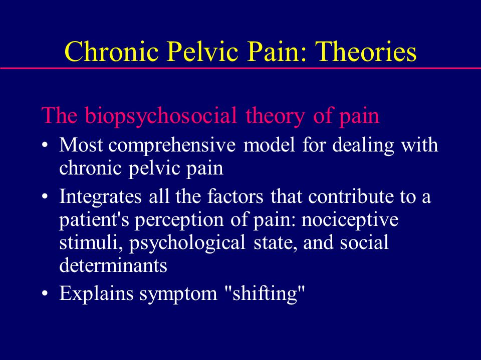 psychological theories of chronic pain Gate control theory of pain –  • all pain is psychological • all pain is social all pain is bio psychological pain is processed in the brain stress, anxiety, depression  framework for managing chronic pain in children and adolescents harv rev psychiatry 200816(2):136-50.