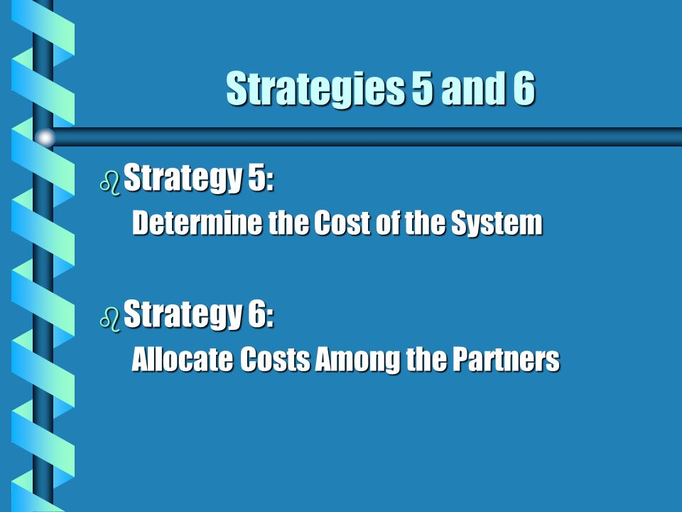 Strategies 5 and 6 Strategy 5: Strategy 6: