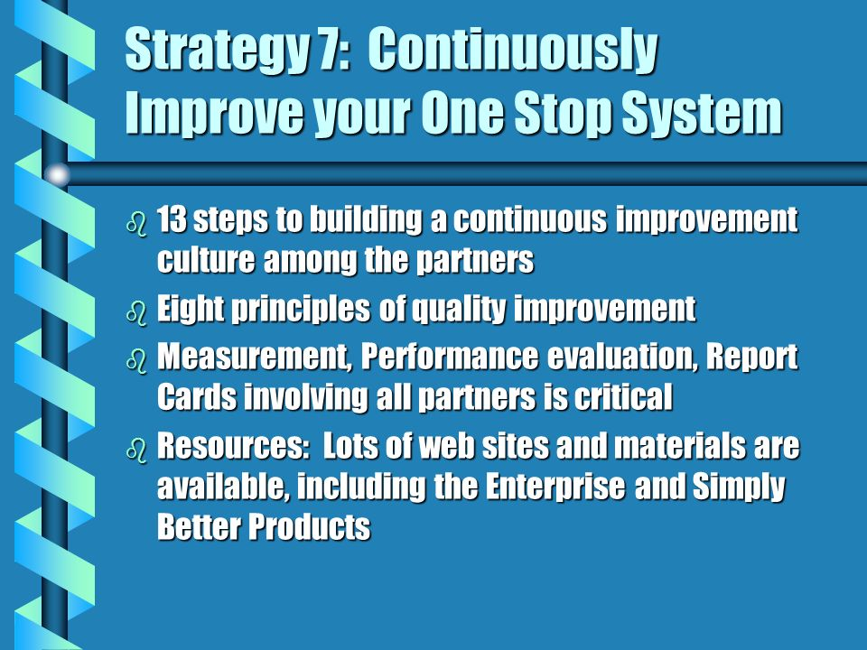 Strategy 7: Continuously Improve your One Stop System