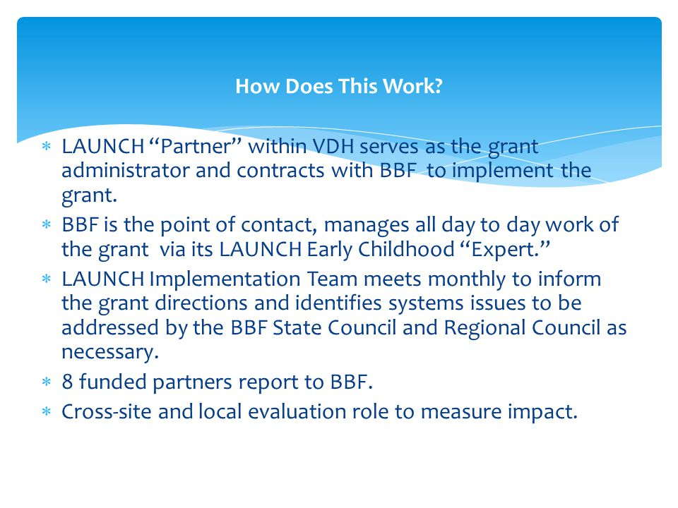 How Does This Work LAUNCH Partner within VDH serves as the grant administrator and contracts with BBF to implement the grant.