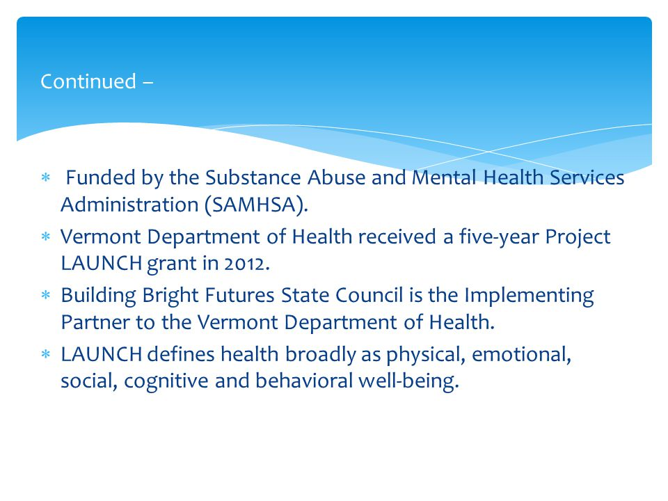 Continued – Funded by the Substance Abuse and Mental Health Services Administration (SAMHSA).