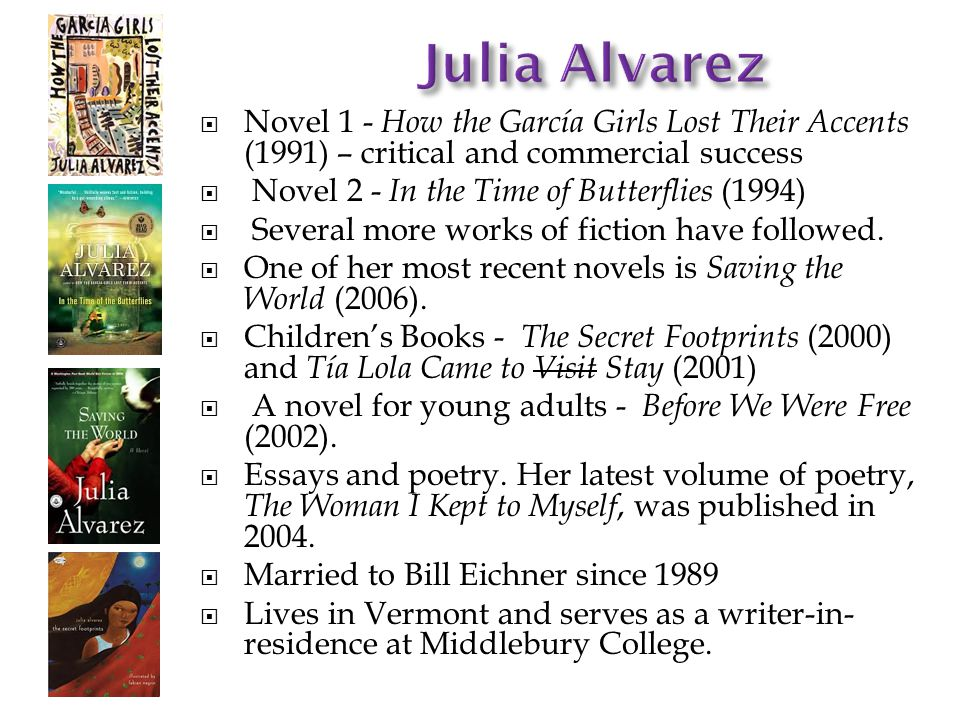 julia alvarez essay As presented in julia alvarez's how the garcia girls lost their accents essay   this essay will show the important role that language plays in the production of.