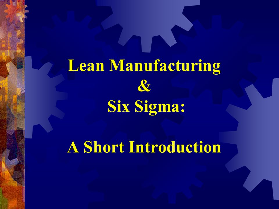 Lean Manufacturing & Six Sigma: A Short Introduction