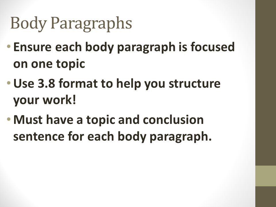 Body Paragraphs Ensure each body paragraph is focused on one topic