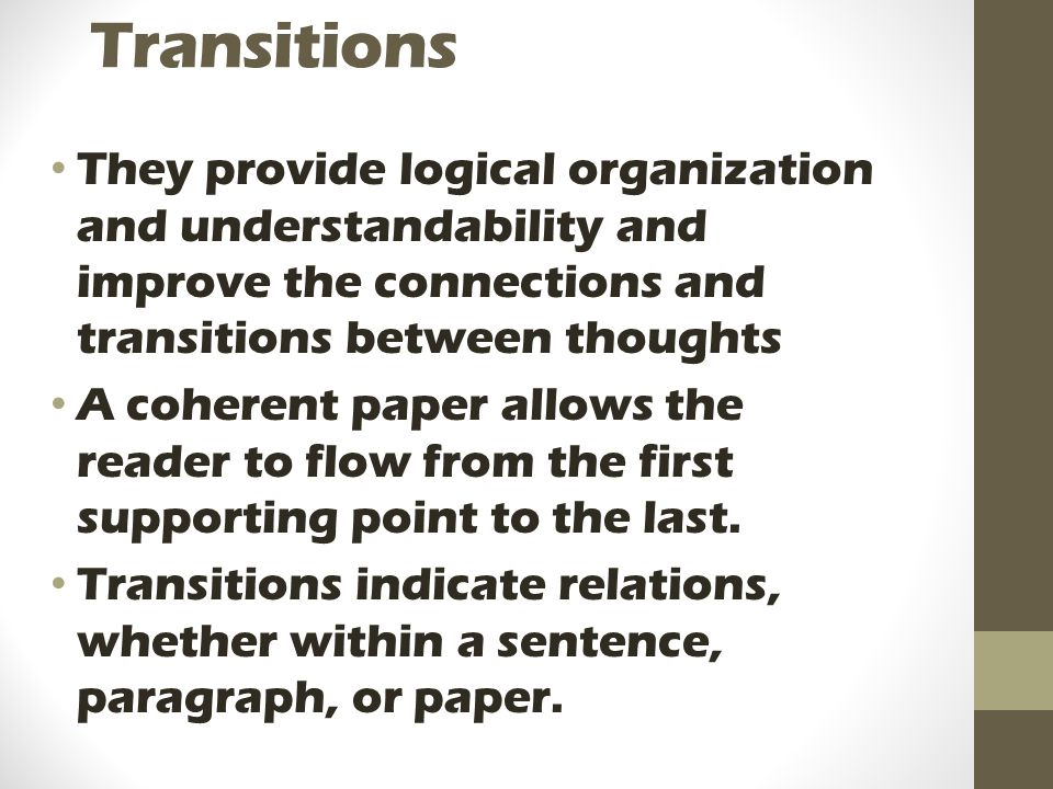 Transitions They provide logical organization and understandability and improve the connections and transitions between thoughts.