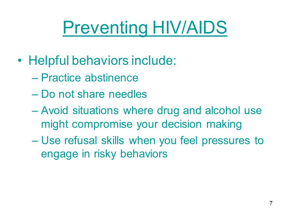 Preventing HIV/AIDS Helpful behaviors include: Practice abstinence