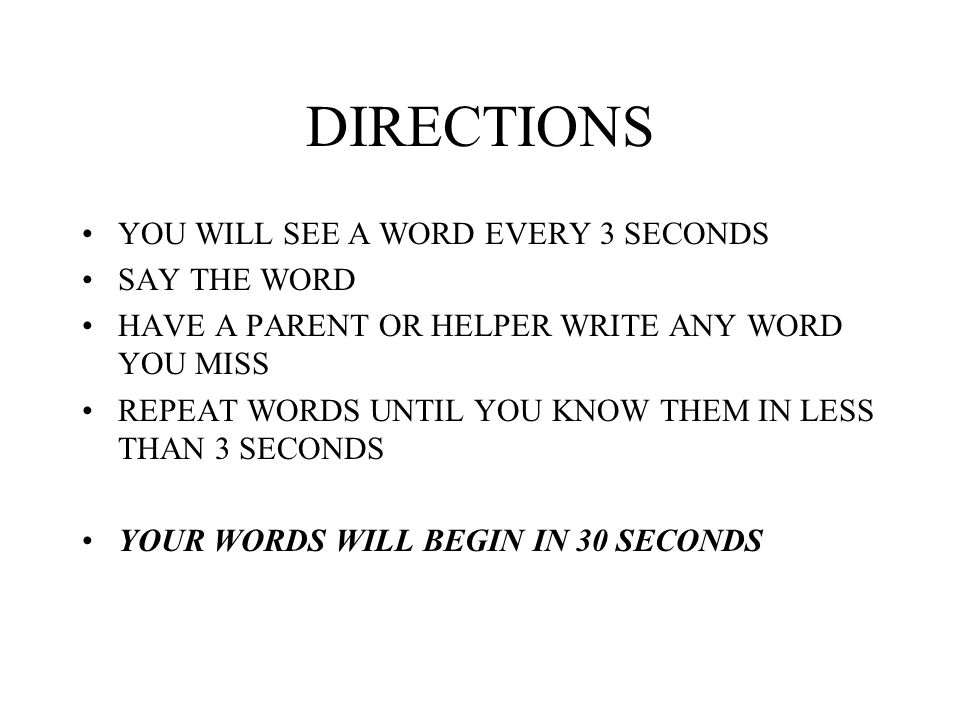 DIRECTIONS YOU WILL SEE A WORD EVERY 3 SECONDS SAY THE WORD