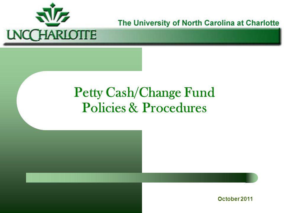 Petty Cash/Change Fund Policies & Procedures
