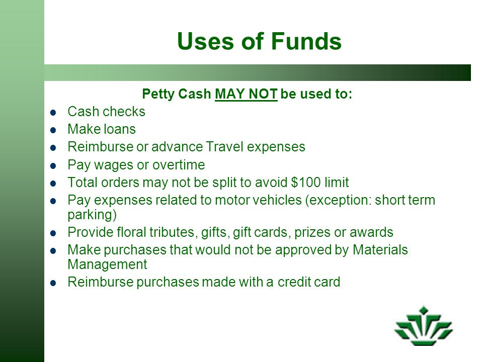 Petty Cash MAY NOT be used to: