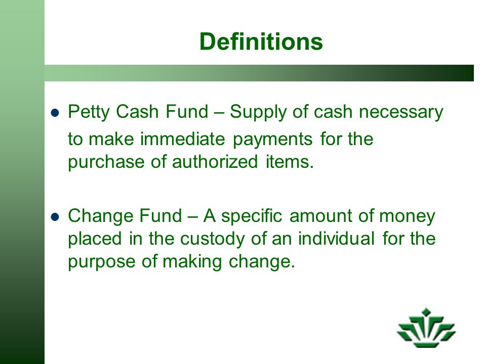 Definitions Petty Cash Fund – Supply of cash necessary