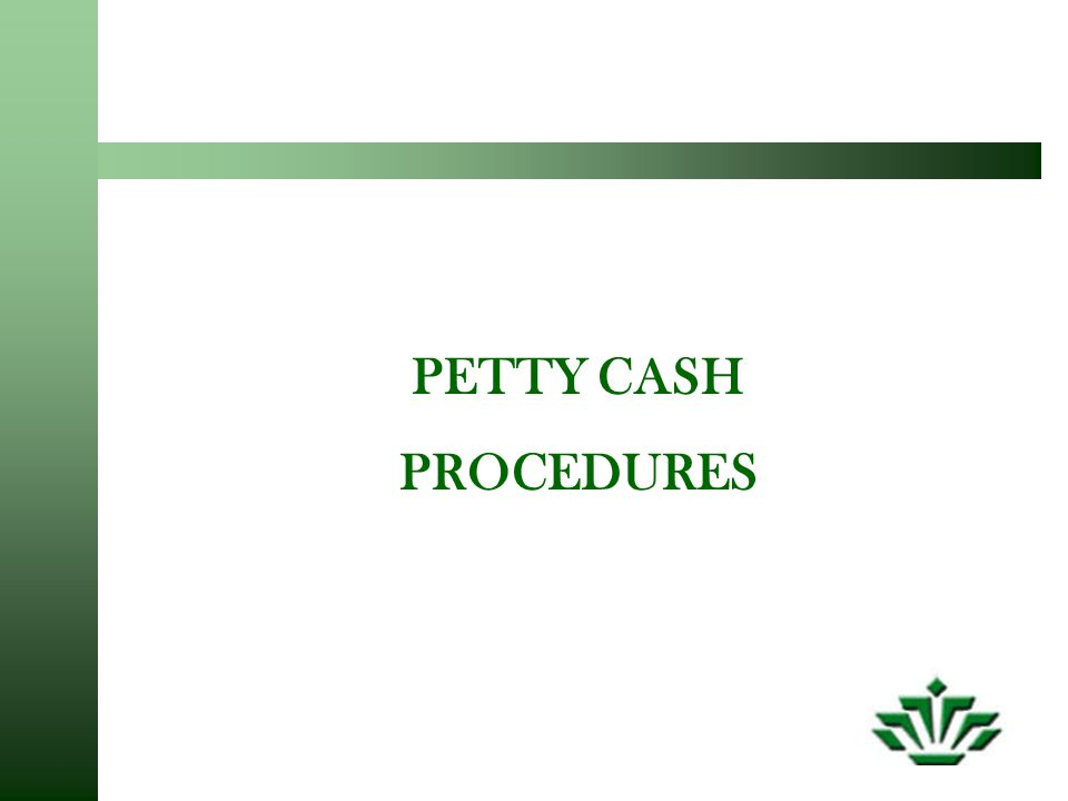 PETTY CASH PROCEDURES