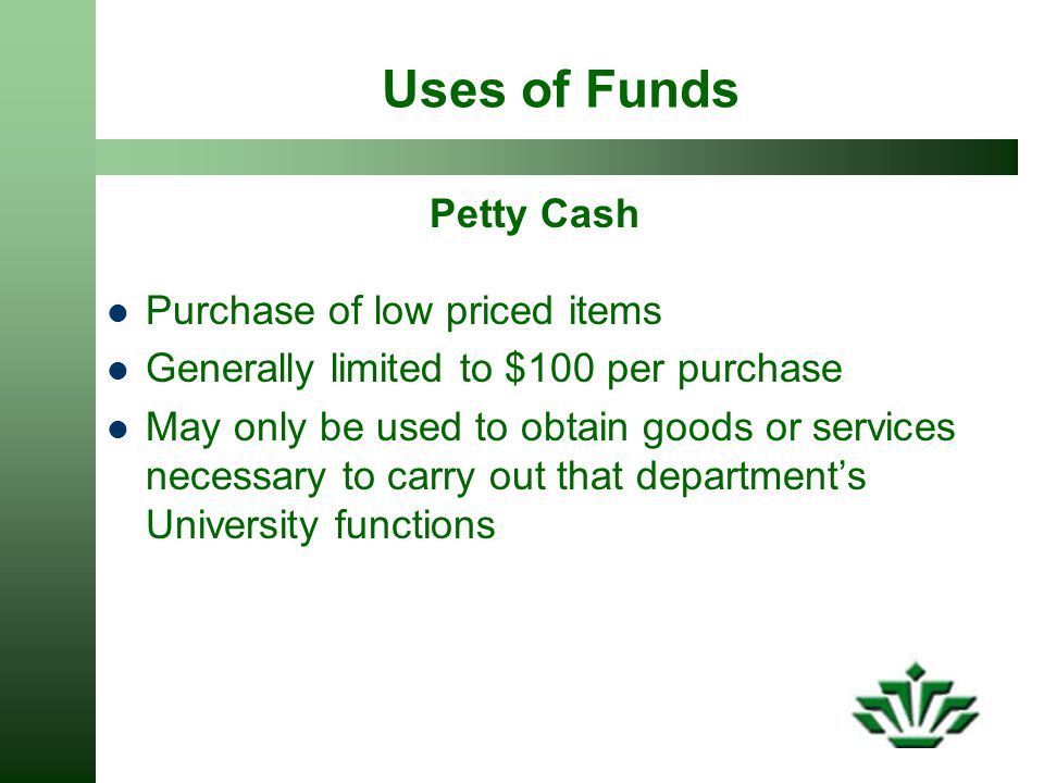 Uses of Funds Petty Cash Purchase of low priced items