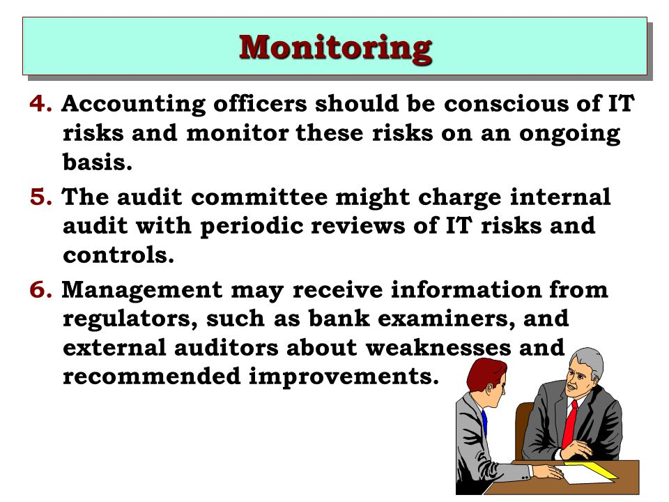 Monitoring 4. Accounting officers should be conscious of IT risks and monitor these risks on an ongoing basis.