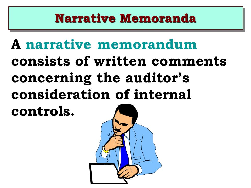 Narrative Memoranda A narrative memorandum consists of written comments concerning the auditor's consideration of internal controls.