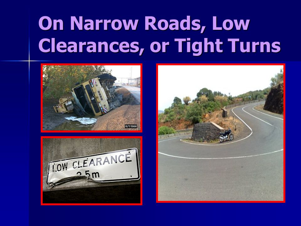On Narrow Roads, Low Clearances, or Tight Turns