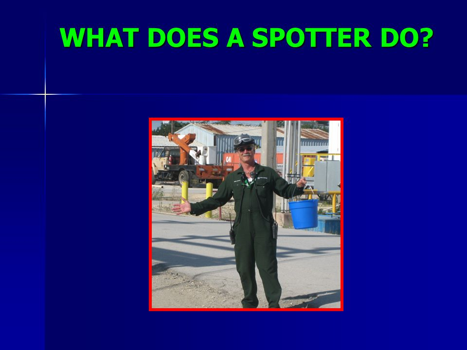 WHAT DOES A SPOTTER DO Recommended Comments: