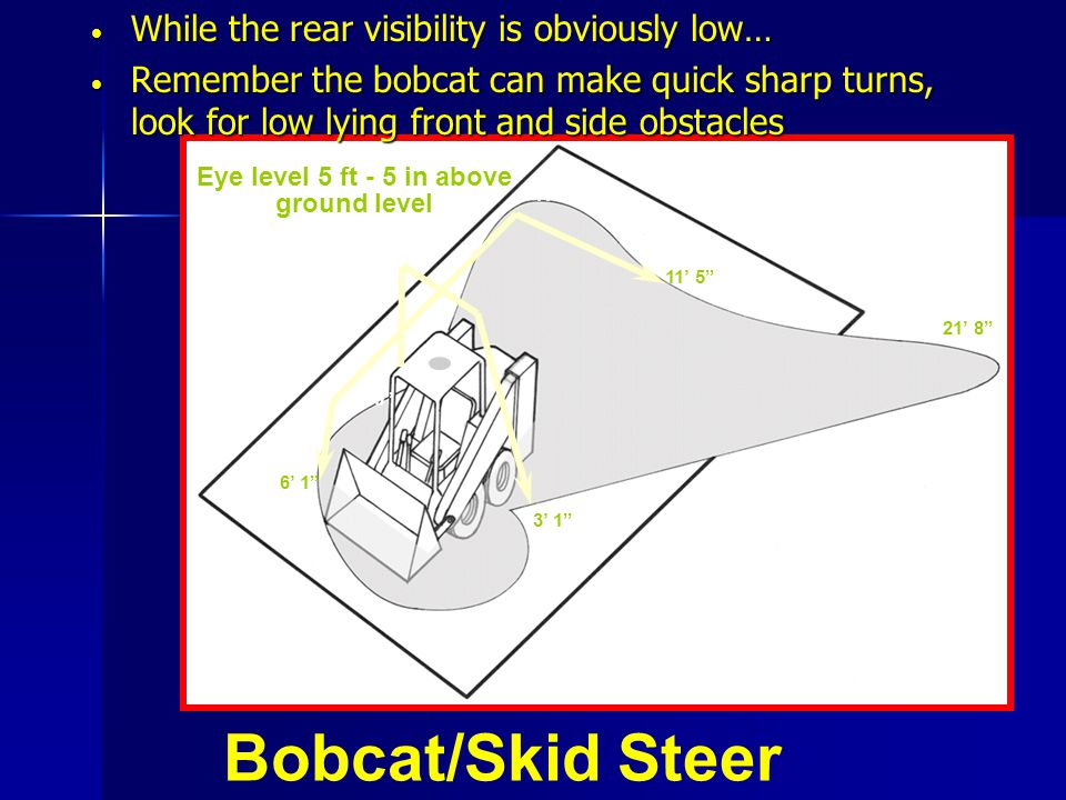 Bobcat/Skid Steer While the rear visibility is obviously low…