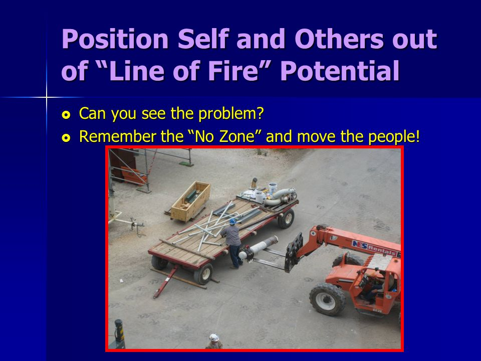 Position Self and Others out of Line of Fire Potential