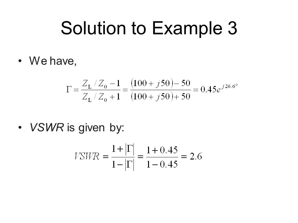 Solution to Example 3 We have, VSWR is given by: