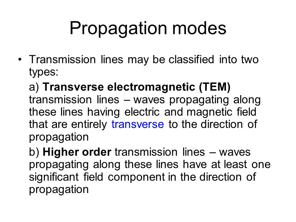 Propagation modes Transmission lines may be classified into two types: