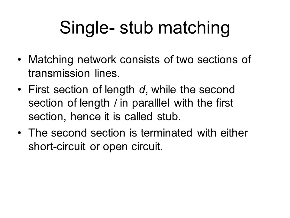 Single- stub matching Matching network consists of two sections of transmission lines.
