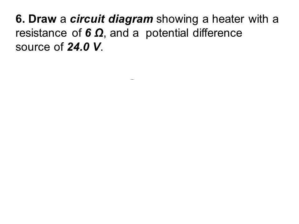 6. Draw a circuit diagram showing a heater with a