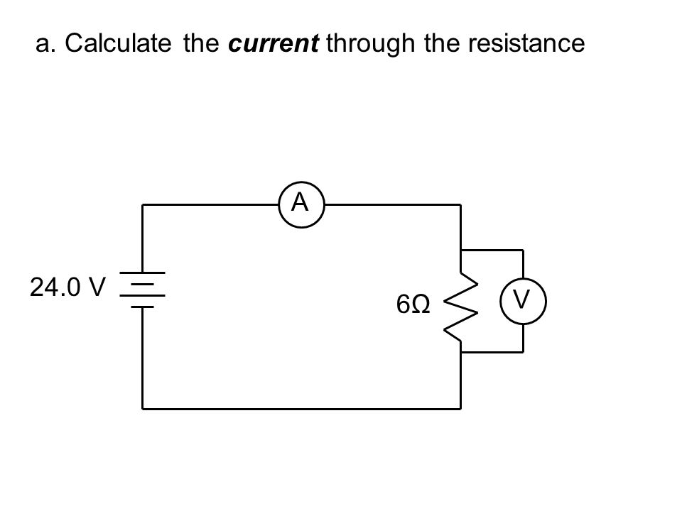 a. Calculate the current through the resistance