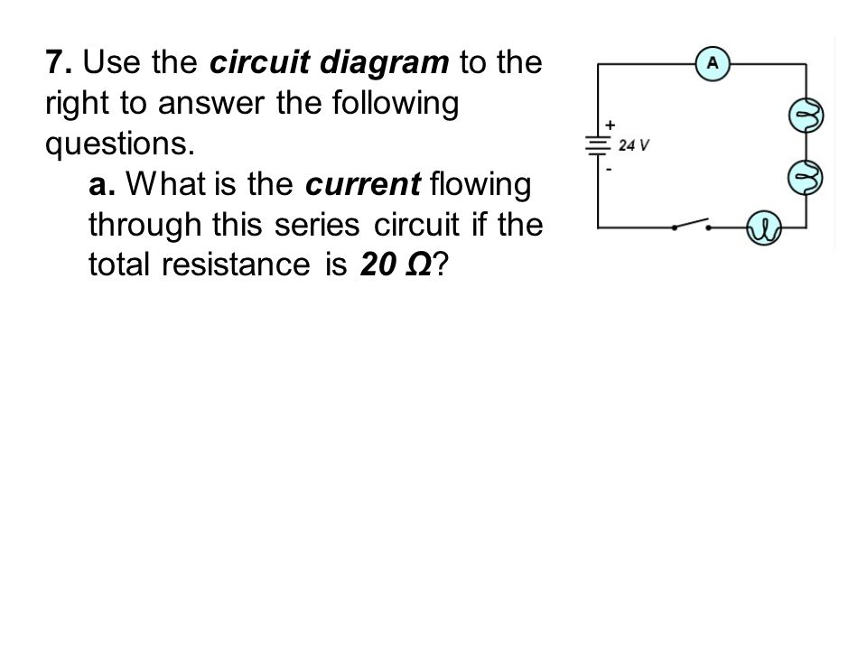 7. Use the circuit diagram to the right to answer the following questions.