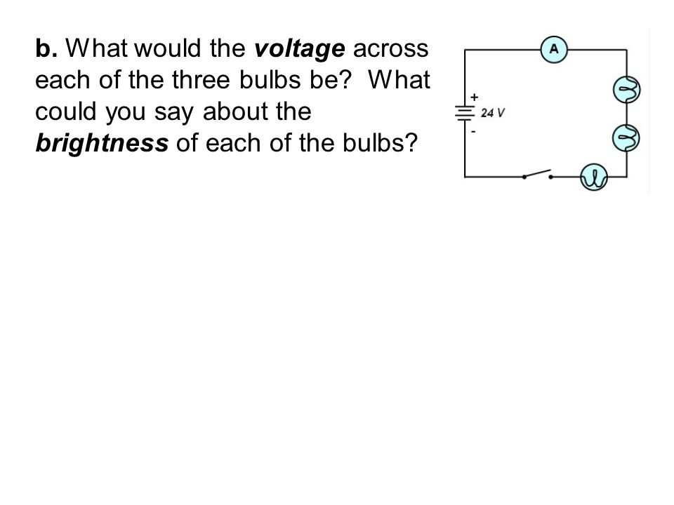 b. What would the voltage across each of the three bulbs be