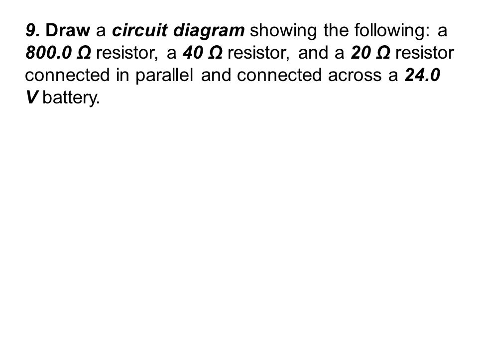 9. Draw a circuit diagram showing the following: a 800