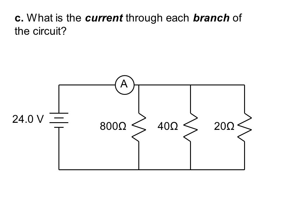c. What is the current through each branch of