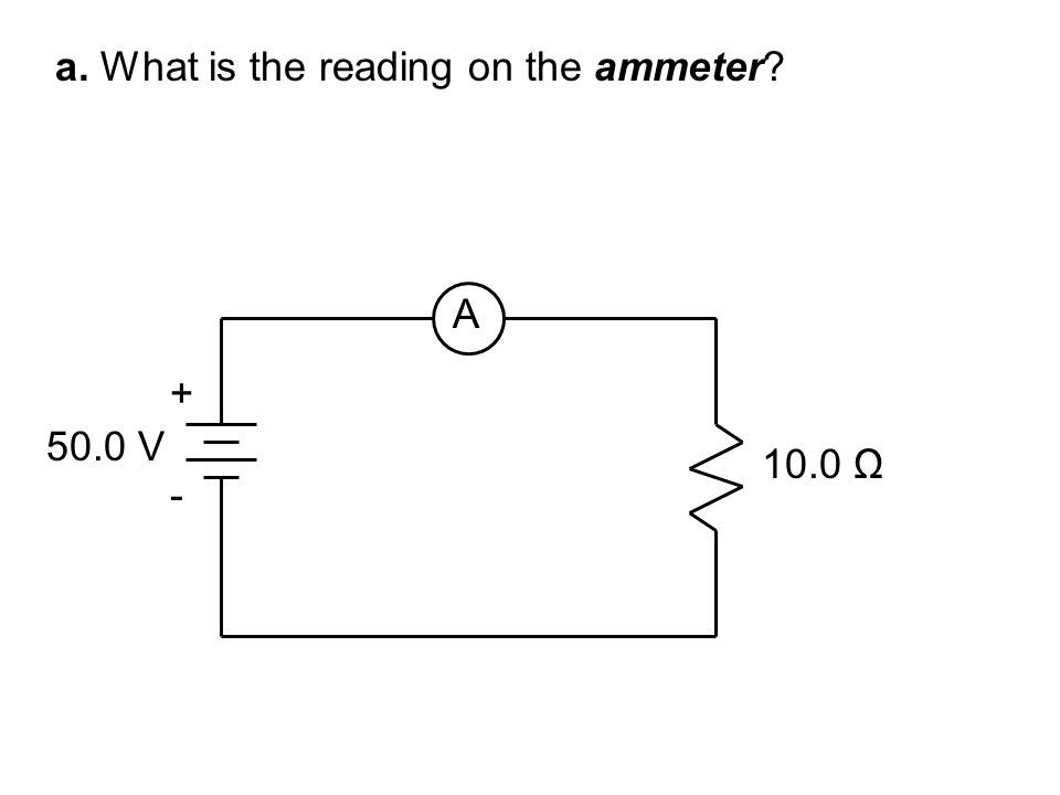 a. What is the reading on the ammeter