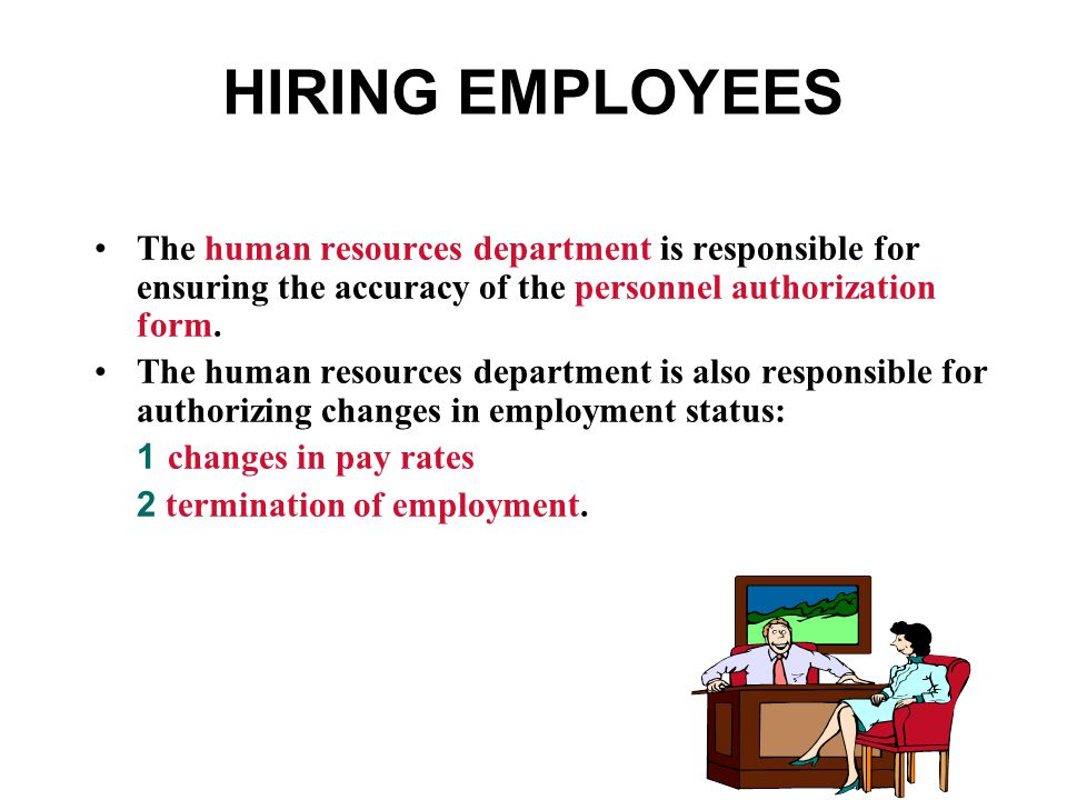 HIRING EMPLOYEES The human resources department is responsible for ensuring the accuracy of the personnel authorization form.