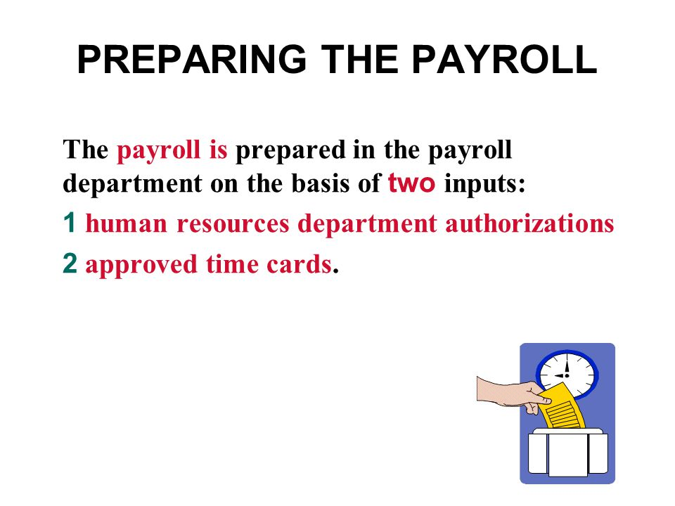 PREPARING THE PAYROLL The payroll is prepared in the payroll department on the basis of two inputs: