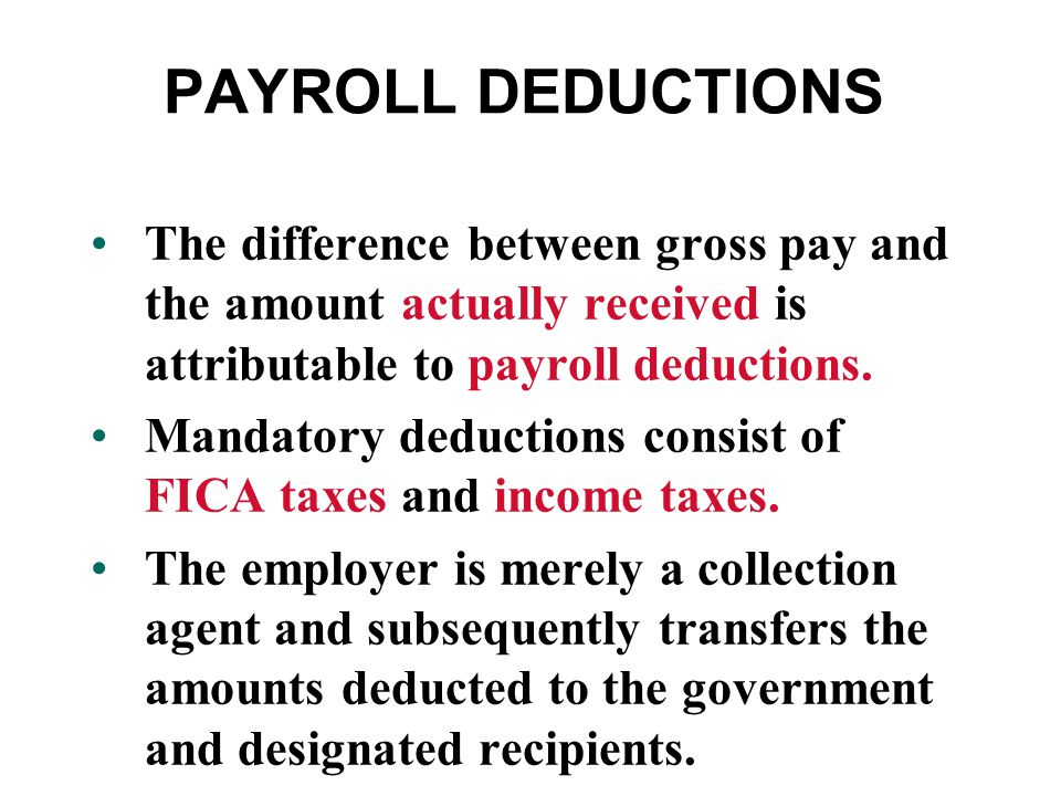 PAYROLL DEDUCTIONS The difference between gross pay and the amount actually received is attributable to payroll deductions.