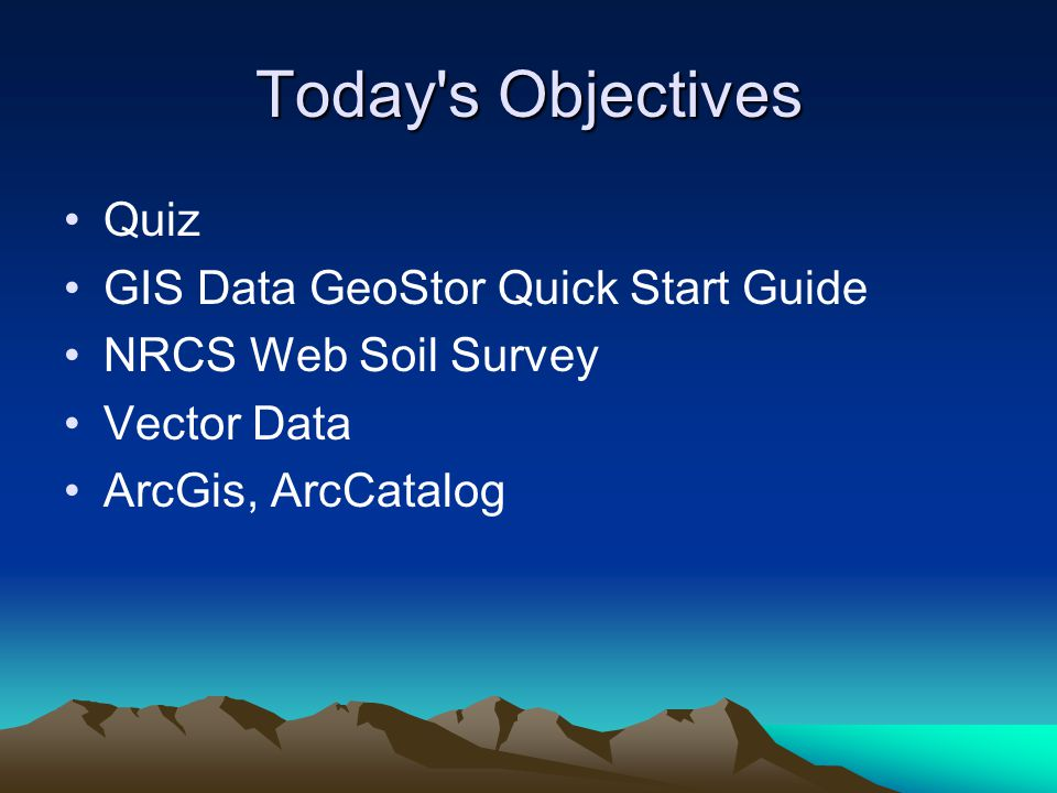 Today s Objectives Quiz GIS Data GeoStor Quick Start Guide