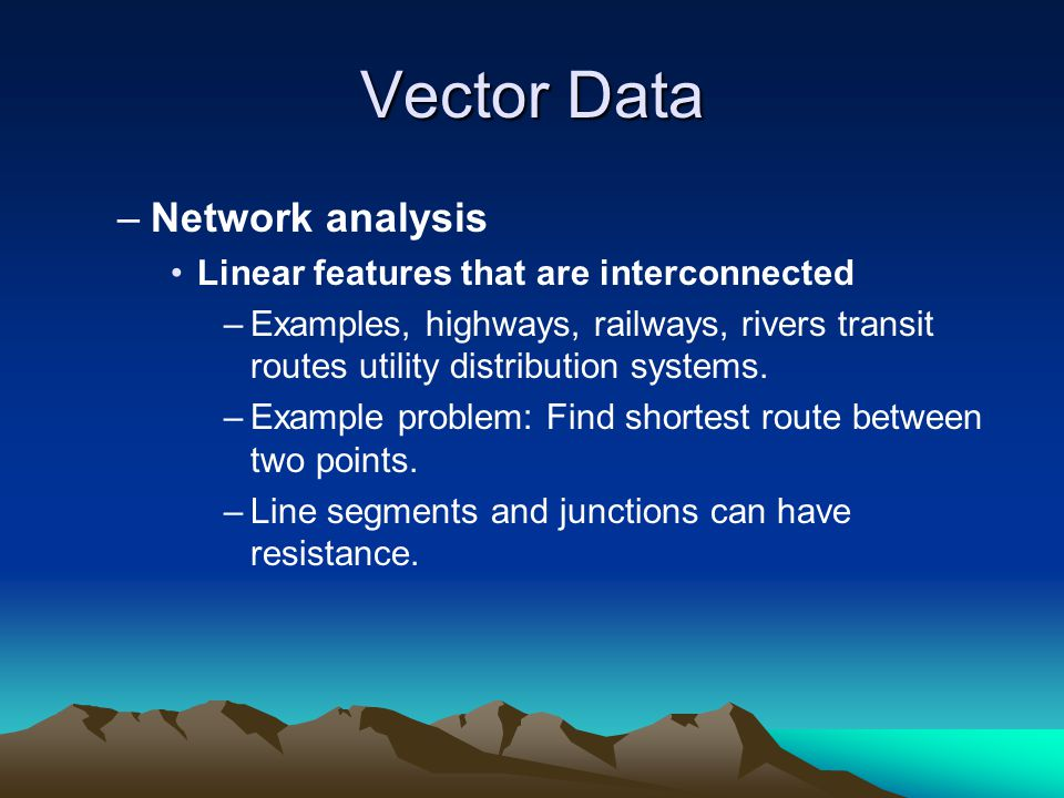 Vector Data Network analysis Linear features that are interconnected