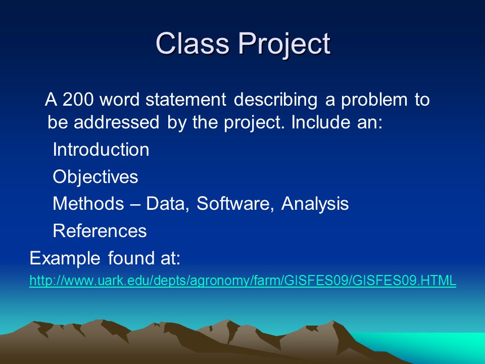 Class Project A 200 word statement describing a problem to be addressed by the project. Include an:
