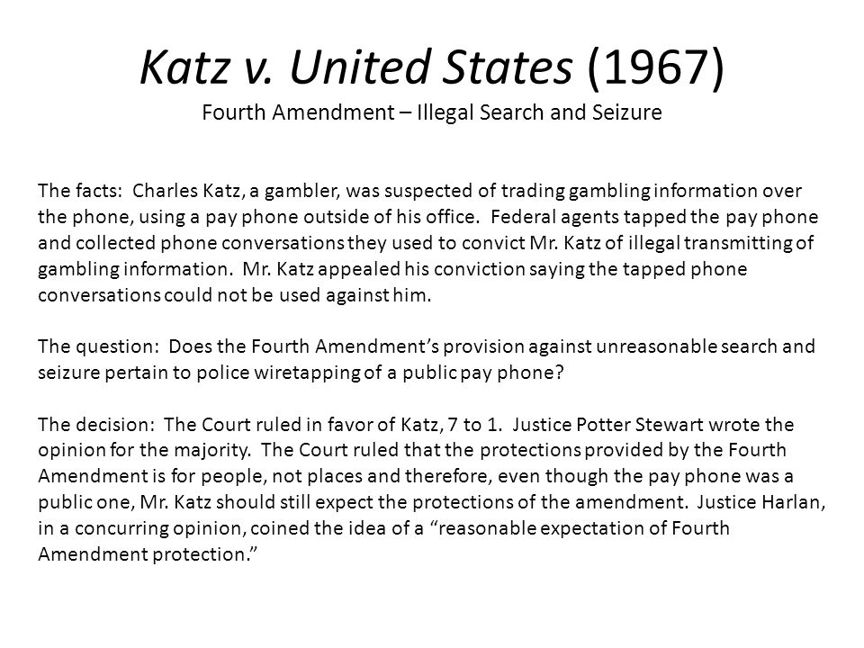 katz v u s Katz v united states wikisource has original text related to this article: katz v united states katz v united states , 389 us 347 (1967) , is a united states supreme court case discussing the nature of the \ right to privacy \ and the legal definition of a \ search \ the court's ruling.