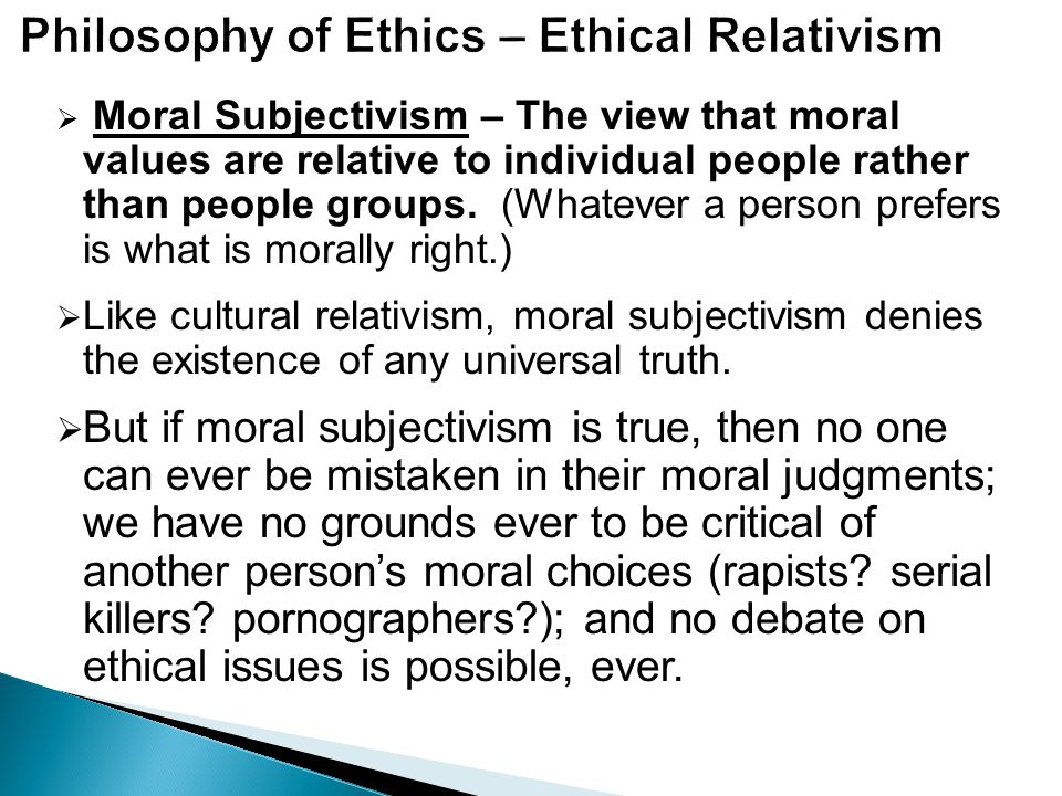 moral values ethics and philosophy This sort of value is the source of a great deal of debate in moral philosophy because not all agree that intrinsic values actually exist, much less what they are if intrinsic values do.